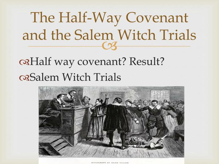 The Half-Way Covenant and the Salem Witch Trials