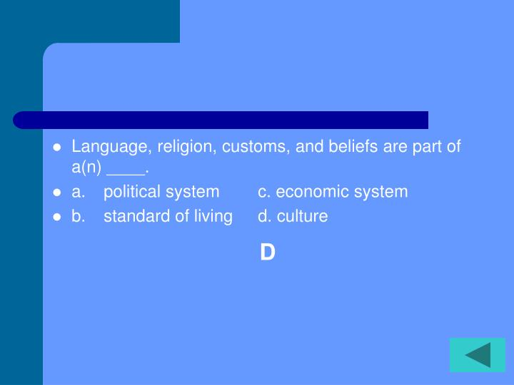 Language, religion, customs, and beliefs are part of a(n) ____.