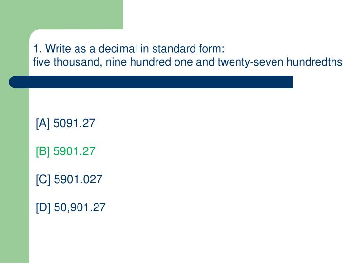 1. Write as a decimal in standard form: