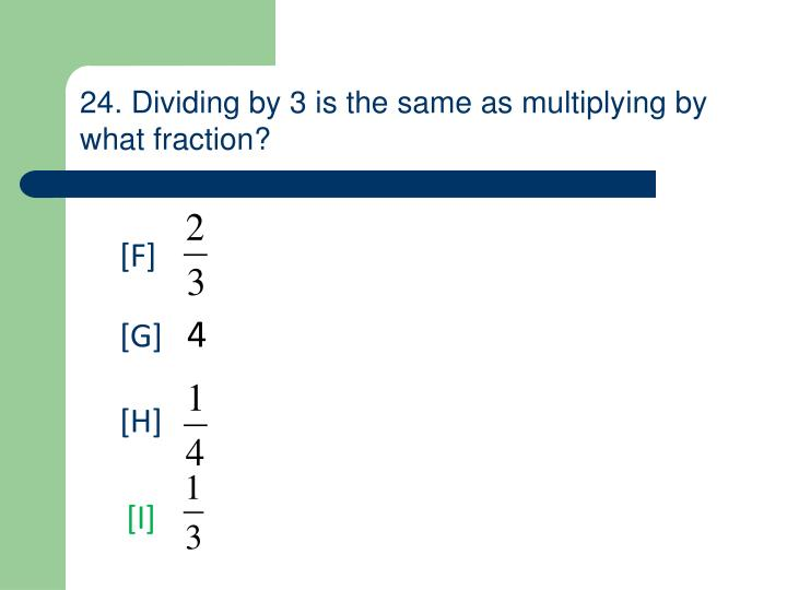 24. Dividing by 3 is the same as multiplying by