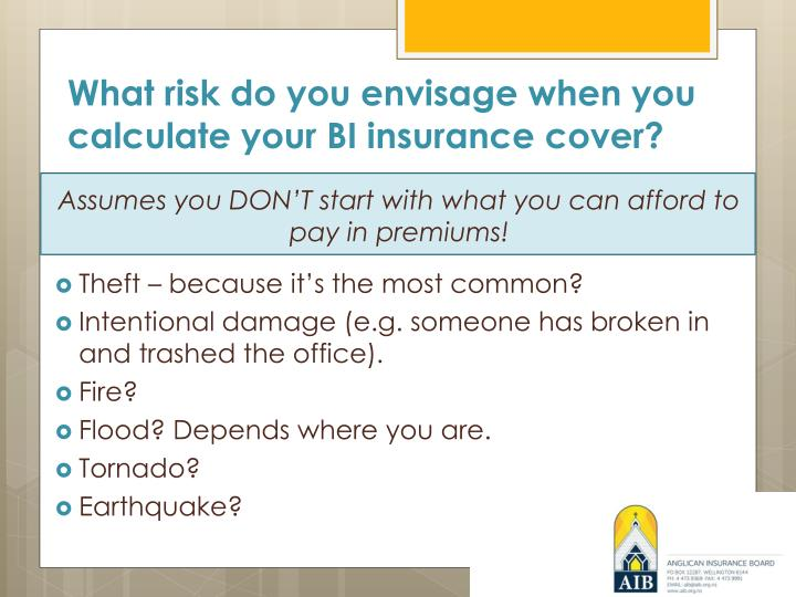 What risk do you envisage when you calculate your BI insurance cover?