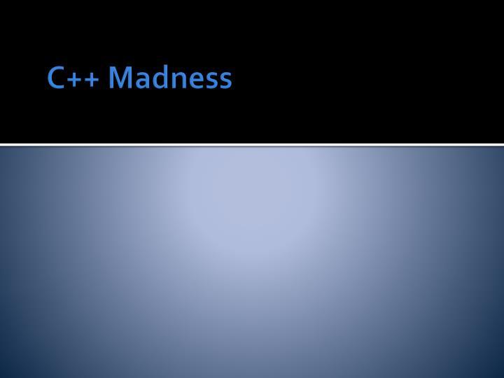 C++ Madness