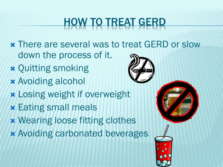 There are several was to treat GERD or slow down the process of it.