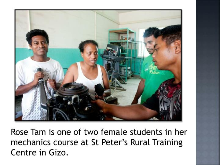 Rose Tam is one of two female students in her mechanics course at St Peter's Rural Training Centre in Gizo.