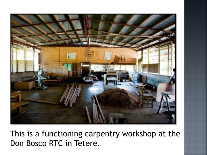 This is a functioning carpentry workshop at the Don Bosco RTC in Tetere.