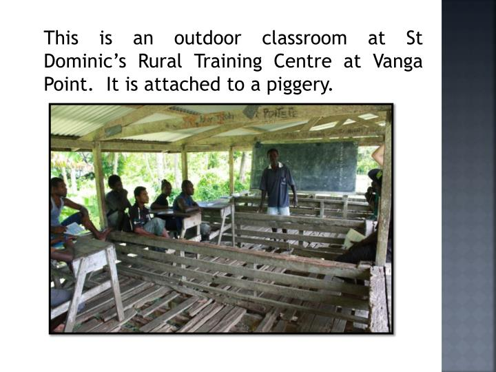 This is an outdoor classroom at St Dominic's Rural Training Centre at Vanga Point.  It is attached to a piggery.
