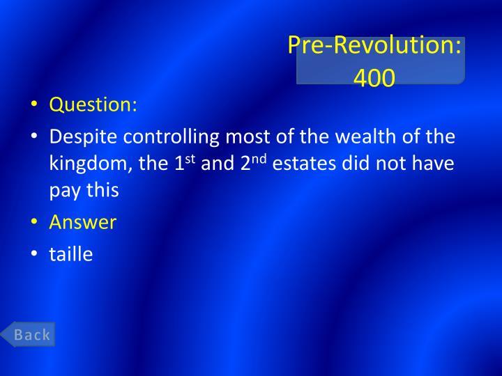 Pre-Revolution: 400