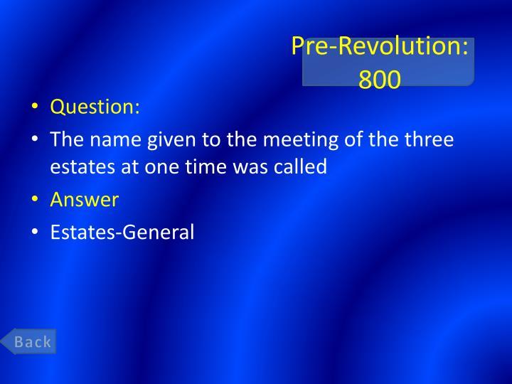 Pre-Revolution: 800