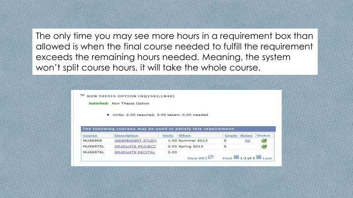 The only time you may see more hours in a requirement box than allowed is when the final course needed to fulfill the requirement exceeds the remaining hours needed. Meaning, the system won't split course hours, it will take the whole course.