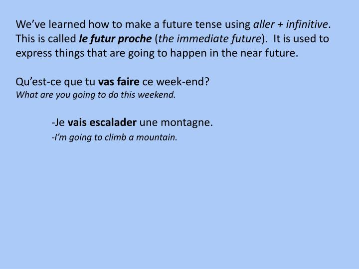 We've learned how to make a future tense using