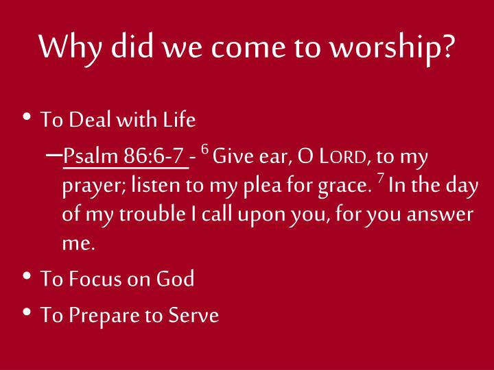 Why did we come to worship