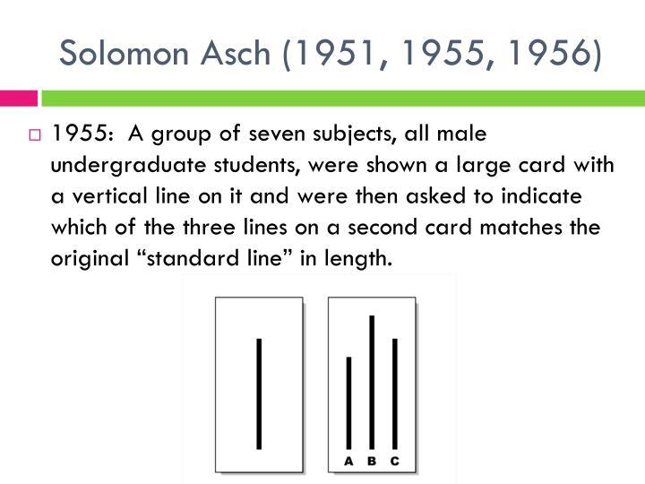 Solomon Asch (1951, 1955, 1956)