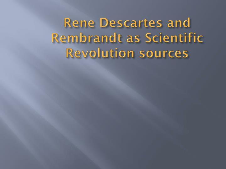 Rene Descartes and Rembrandt as Scientific Revolution sources
