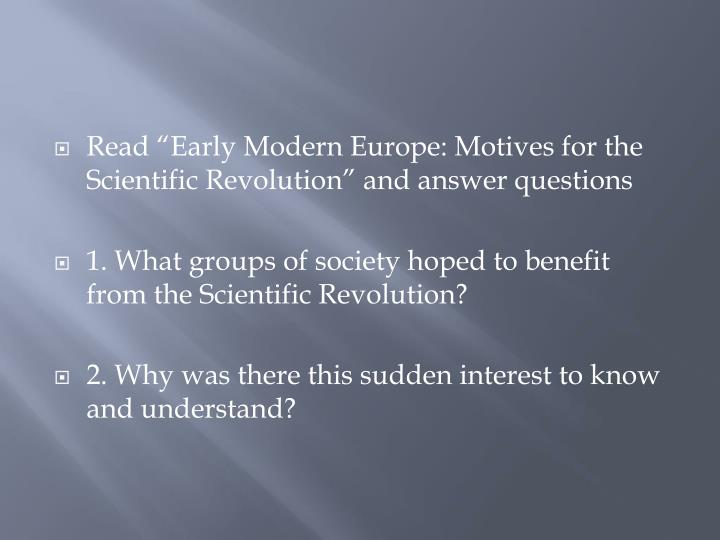 """Read """"Early Modern Europe: Motives for the Scientific Revolution"""" and answer questions"""