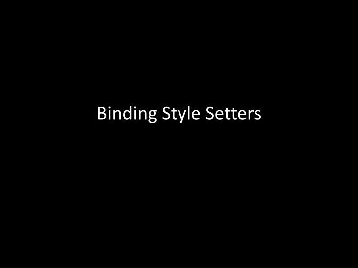 Binding Style