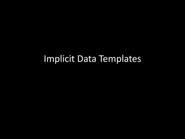 Implicit Data Templates