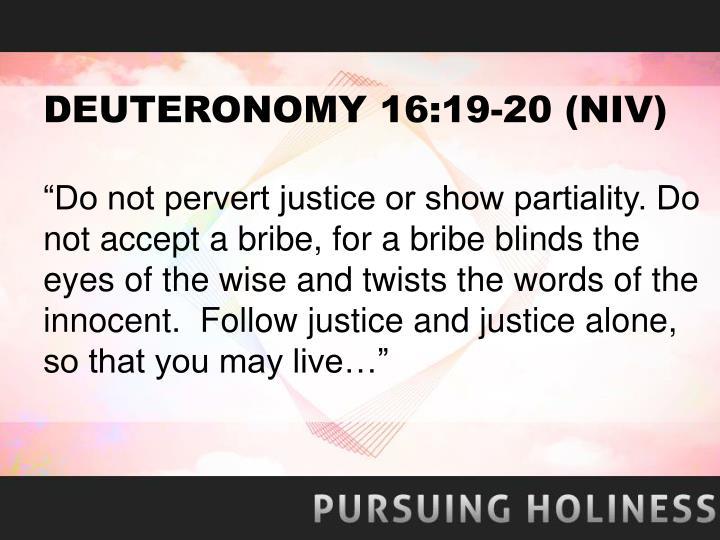 DEUTERONOMY 16:19-20 (NIV)
