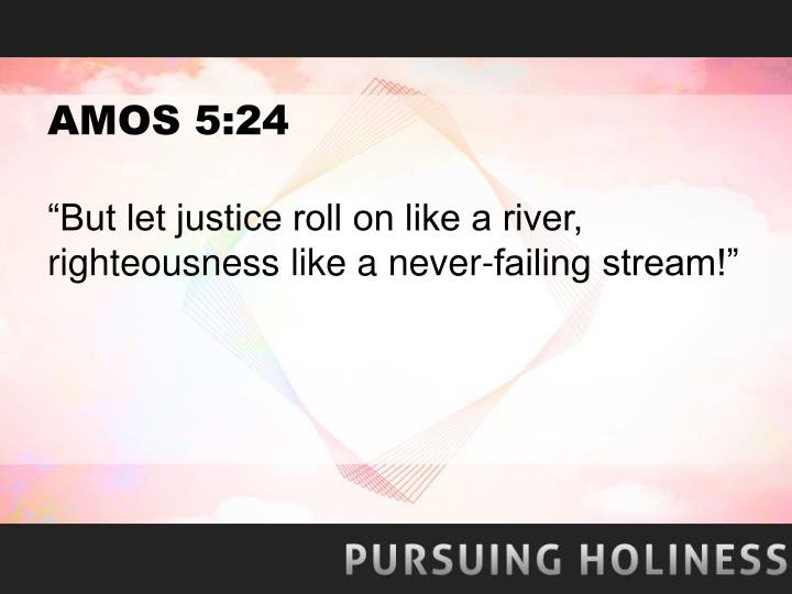 AMOS 5:24