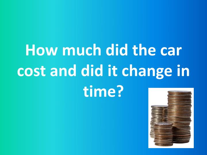 How much did the car cost and did it change in time?