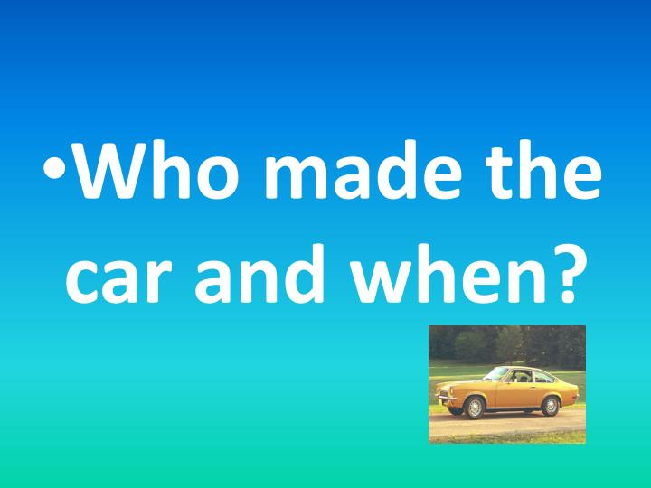 Who made the car and when?