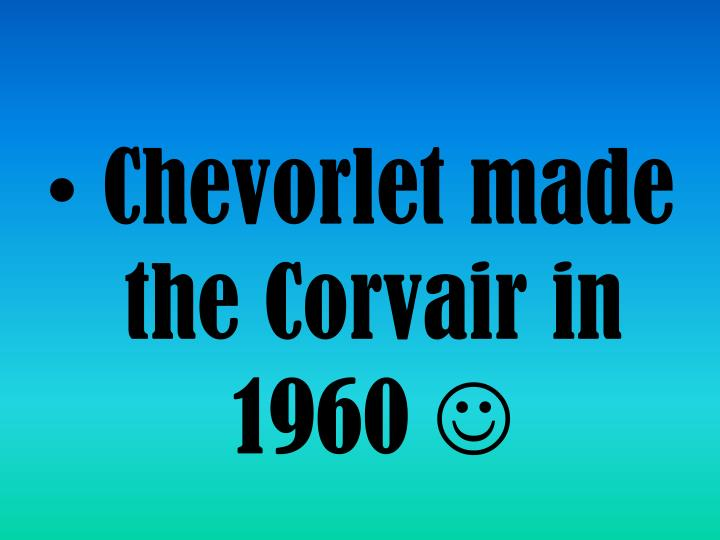 Chevorlet made the Corvair in 1960