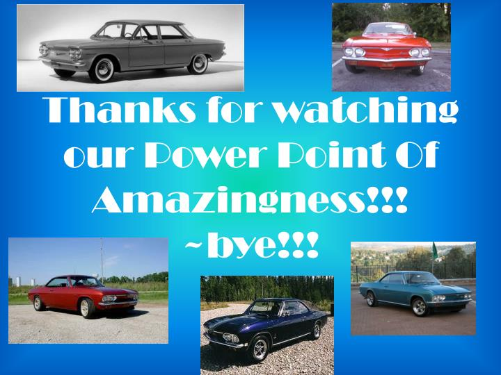 Thanks for watching our Power Point Of Amazingness!!!