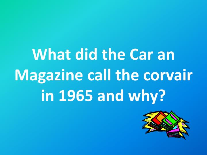 What did the Car an Magazine call the corvair in 1965 and why?