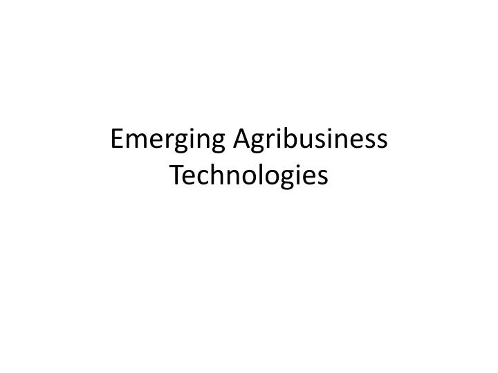 Emerging agribusiness technologies
