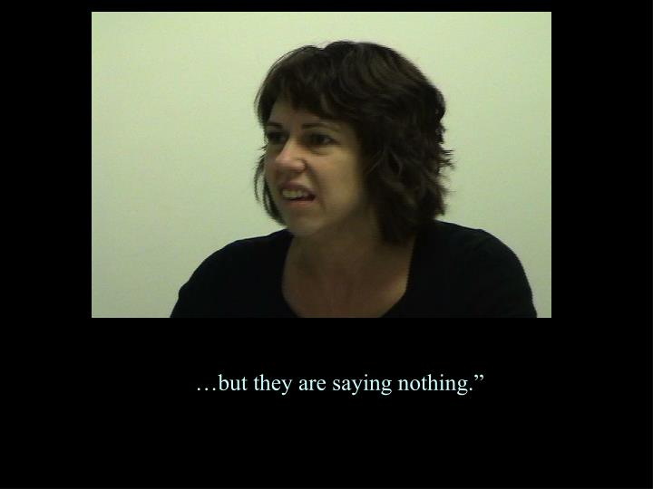 """…but they are saying nothing."""""""