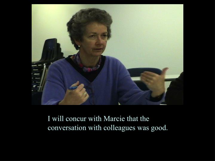 I will concur with Marcie that the conversation with colleagues was good.