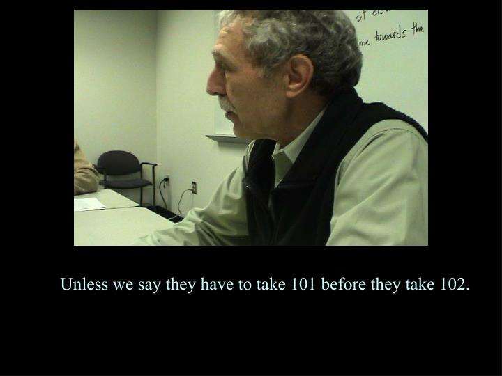 Unless we say they have to take 101 before they take 102.