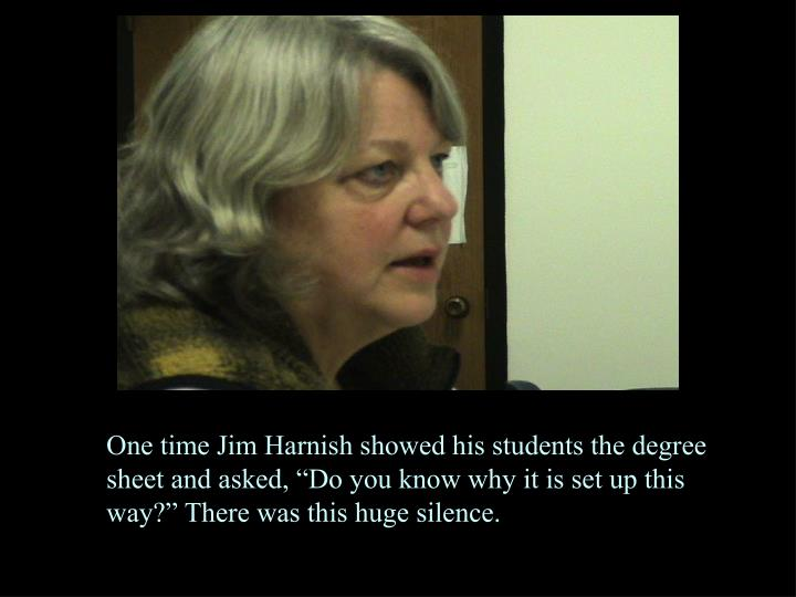 """One time Jim Harnish showed his students the degree sheet and asked, """"Do you know why it is set up this way?"""" There was this huge silence."""