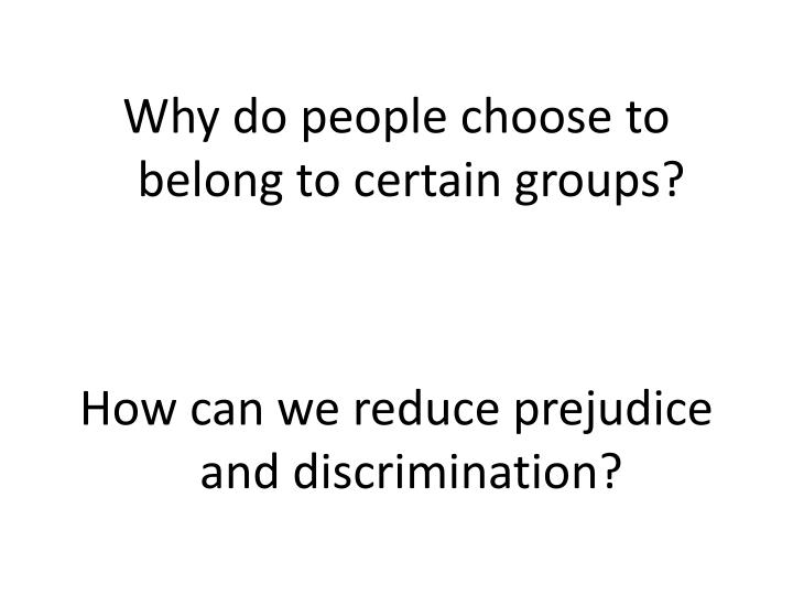 Why do people choose to belong to certain groups?