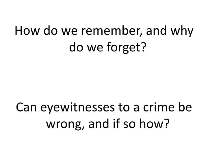 How do we remember, and why do we forget?
