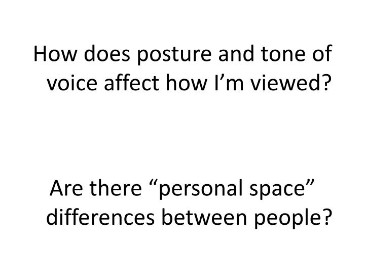 How does posture and tone of voice affect how I'm viewed?