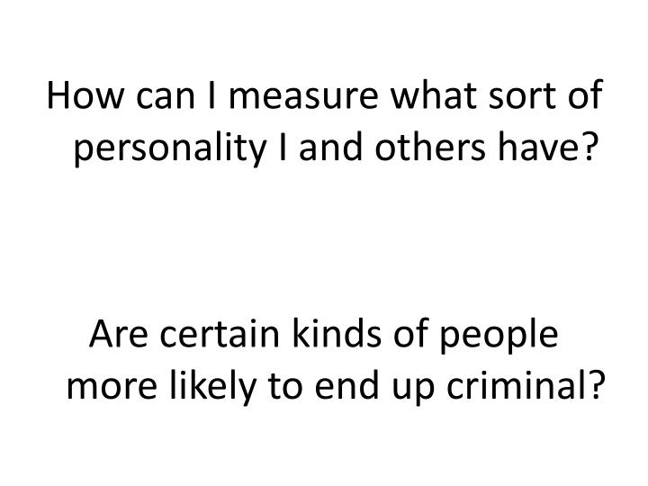 How can I measure what sort of personality I and others have?