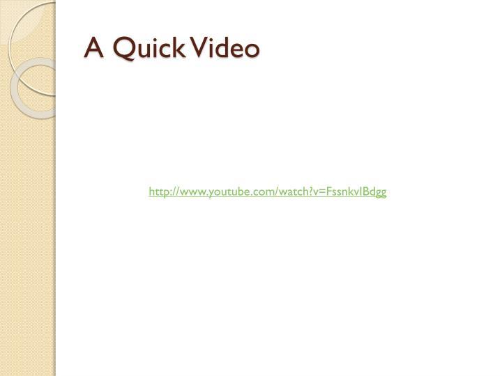 A Quick Video