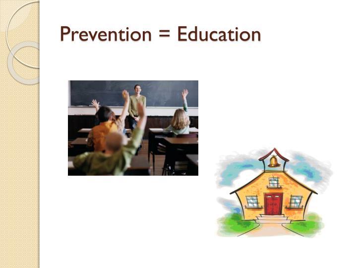 Prevention = Education