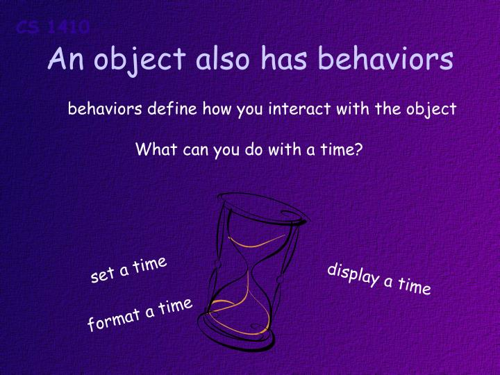 An object also has behaviors