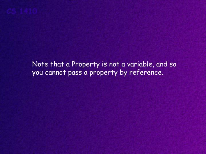 Note that a Property is not a variable, and so
