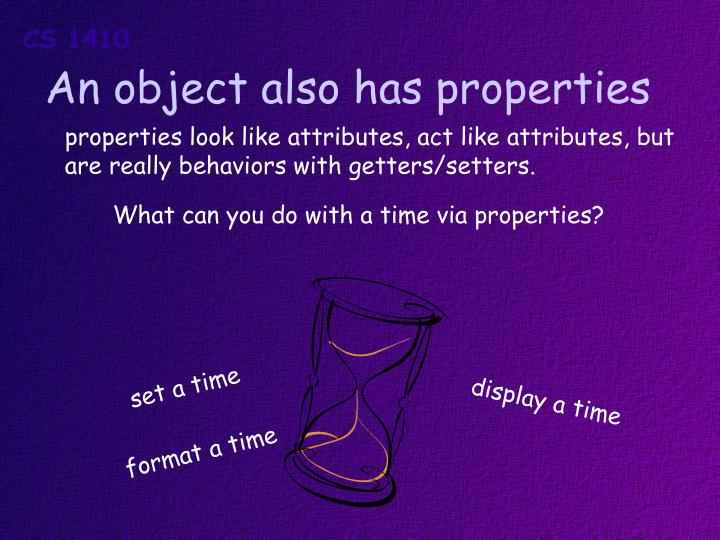 An object also has properties