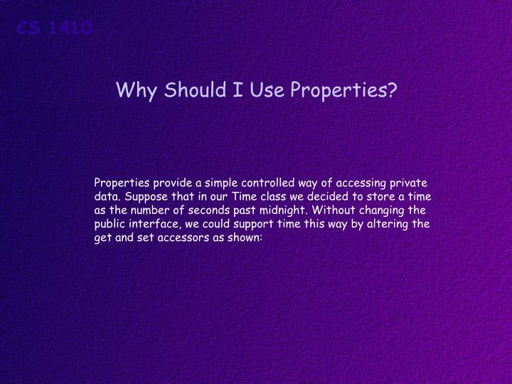 Why Should I Use Properties?