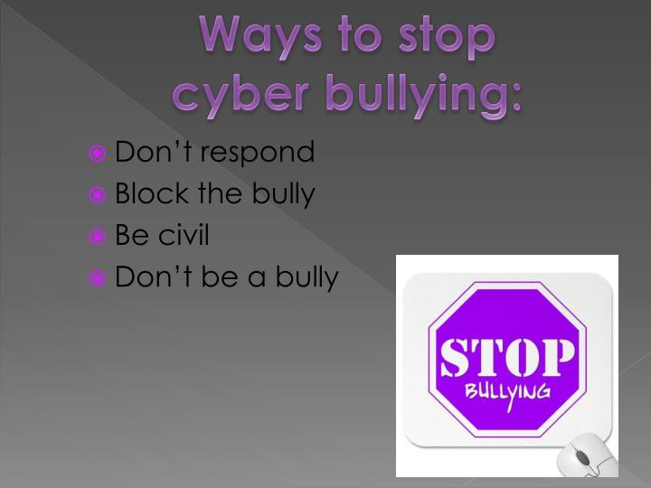 Ways to stop cyber bullying:
