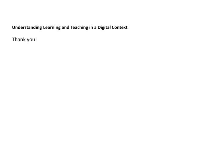 Understanding Learning and Teaching in a Digital Context
