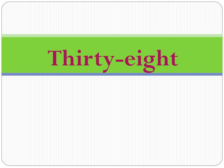 Thirty-eight