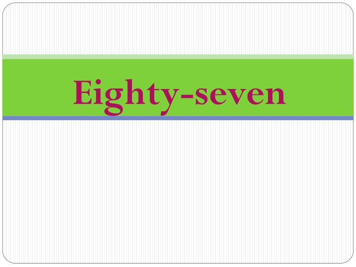 Eighty-seven