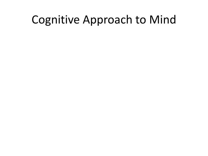 Cognitive Approach to Mind