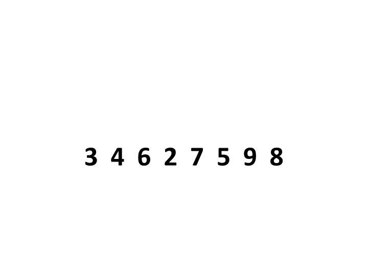 3  4  6  2  7  5  9  8