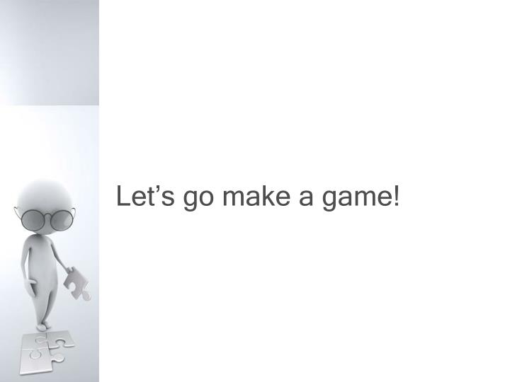 Let's go make a game!