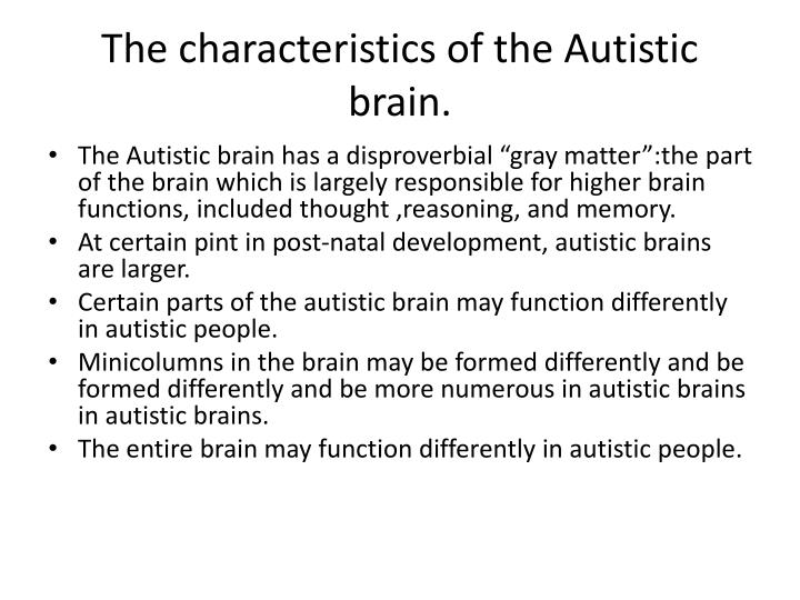 The characteristics of the Autistic brain.